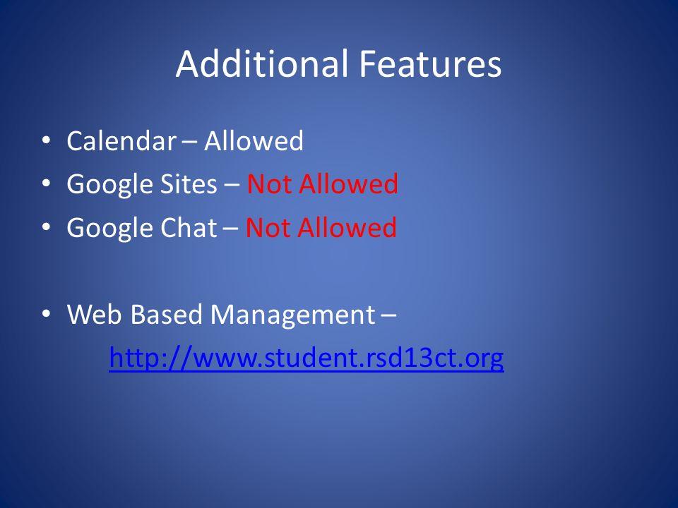 Additional Features Calendar – Allowed Google Sites – Not Allowed Google Chat – Not Allowed Web Based Management – http://www.student.rsd13ct.org