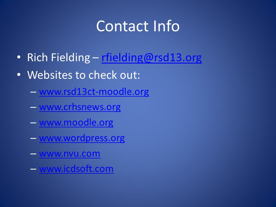 Contact Info Rich Fielding – rfielding@rsd13.orgrfielding@rsd13.org Websites to check out: – www.rsd13ct-moodle.org www.rsd13ct-moodle.org – www.crhsn