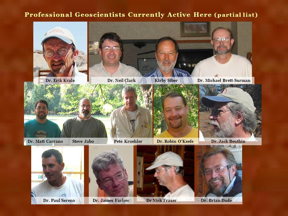 Professional Geoscientists Currently Active Here (partial list) Dr. Erik Kvale Dr. Neil Clark Kirby Siber Dr. Michael Brett-Surman Dr. Matt Carrano St