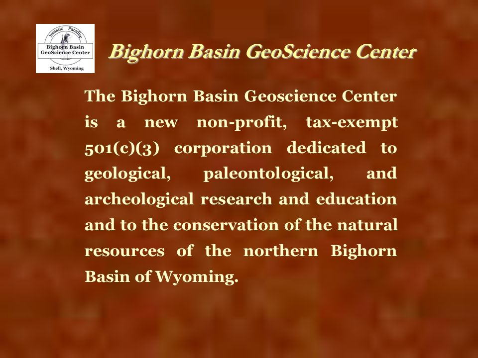 The Bighorn Basin Geoscience Center is a new non-profit, tax-exempt 501(c)(3) corporation dedicated to geological, paleontological, and archeological
