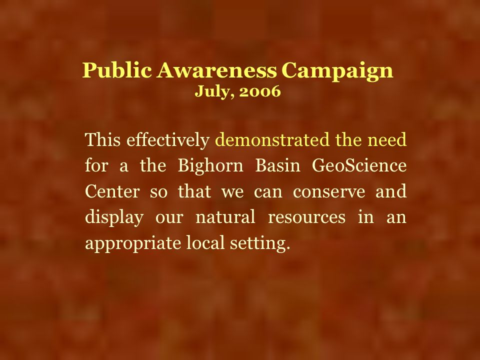 This effectively demonstrated the need for a the Bighorn Basin GeoScience Center so that we can conserve and display our natural resources in an appro