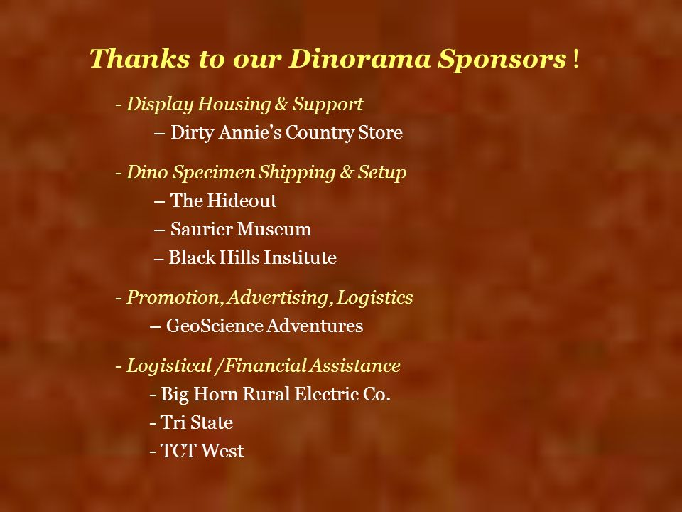 Thanks to our Dinorama Sponsors ! - Display Housing & Support – Dirty Annies Country Store - Dino Specimen Shipping & Setup – The Hideout – Saurier Mu