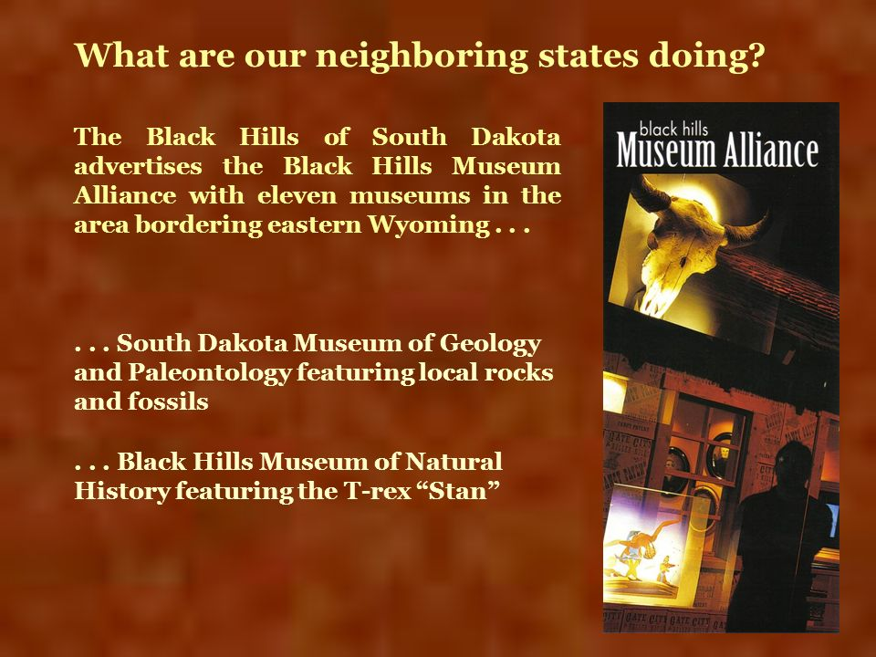 The Black Hills of South Dakota advertises the Black Hills Museum Alliance with eleven museums in the area bordering eastern Wyoming...... South Dakot