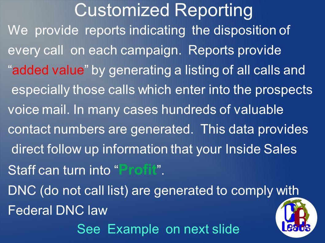 Customized Reporting We provide reports indicating the disposition of every call on each campaign. Reports provide added value by generating a listing