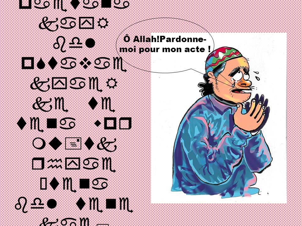 I=kariA e paetana kayR bdl pStavae kyaeR ke te tena wpr mu+tk rhyae •tena bdl tene kae; Afsaes n 9yae– Ô Allah!Pardonne- moi pour mon acte !