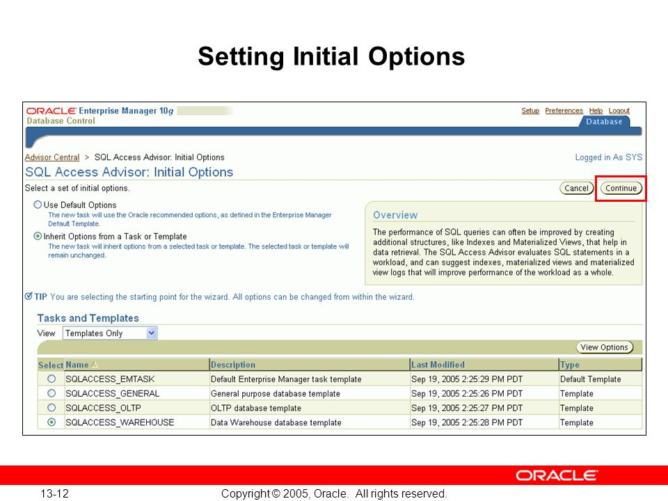 13-12 Copyright © 2005, Oracle. All rights reserved. SQLAccessAdvOptions.gif Setting Initial Options