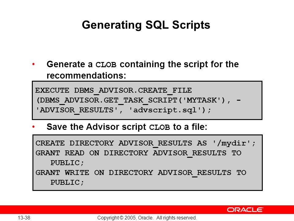 13-38 Copyright © 2005, Oracle. All rights reserved. Generating SQL Scripts Generate a CLOB containing the script for the recommendations: Save the Ad
