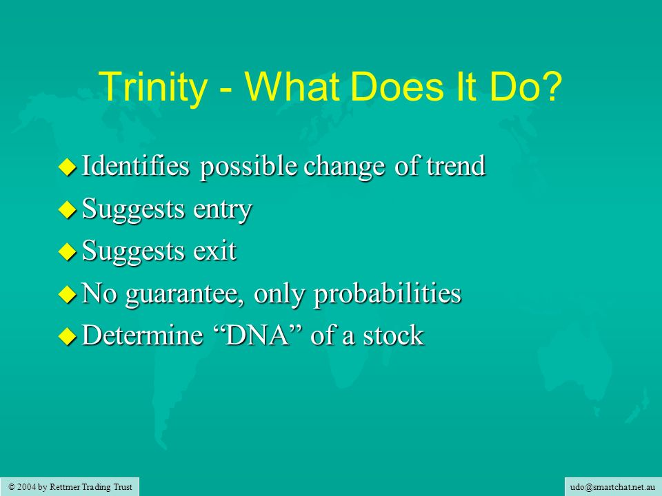 udo@smartchat.net.au © 2004 by Rettmer Trading Trust Trinity - Whats in it for ME.