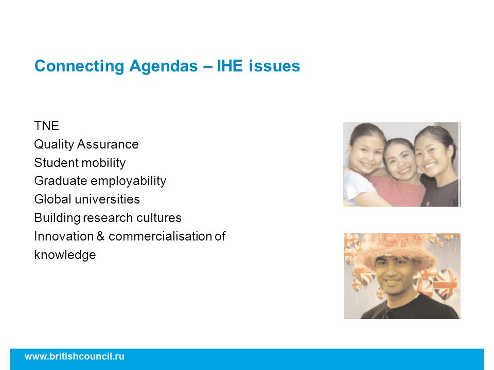 Connecting Agendas – IHE issues TNE Quality Assurance Student mobility Graduate employability Global universities Building research cultures Innovatio