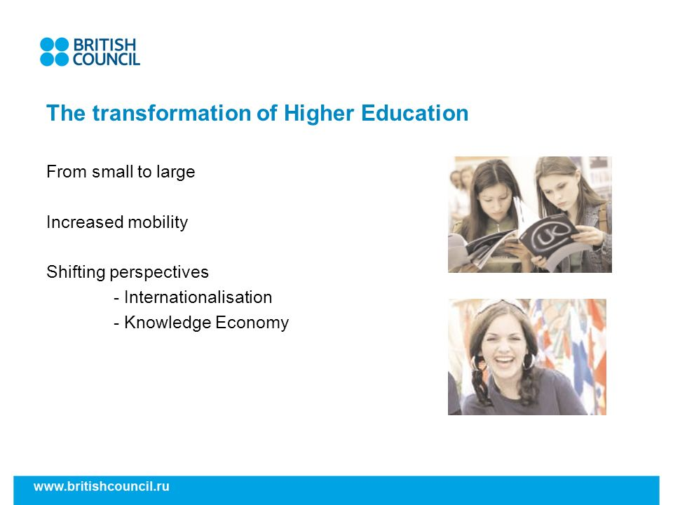 The transformation of Higher Education From small to large Increased mobility Shifting perspectives - Internationalisation - Knowledge Economy