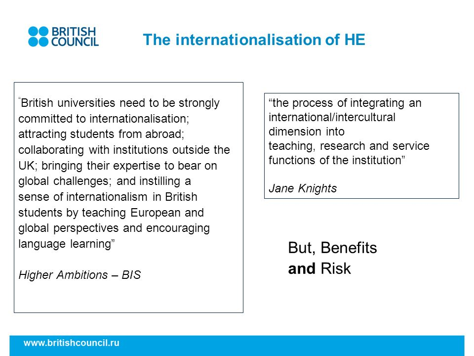 The internationalisation of HE British universities need to be strongly committed to internationalisation; attracting students from abroad; collaborat