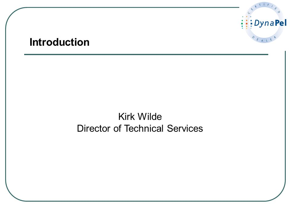 Introduction Kirk Wilde Director of Technical Services