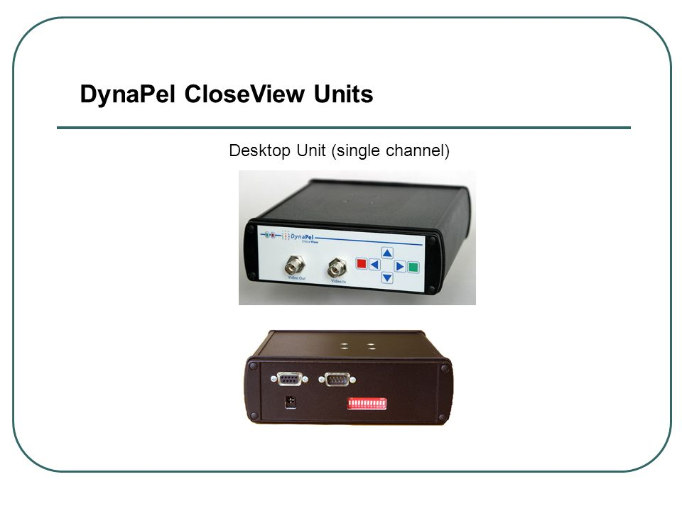 Desktop Unit (single channel) DynaPel CloseView Units