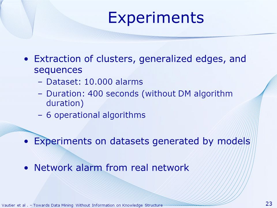 Vautier et al. – Towards Data Mining Without Information on Knowledge Structure 23 Experiments Extraction of clusters, generalized edges, and sequence