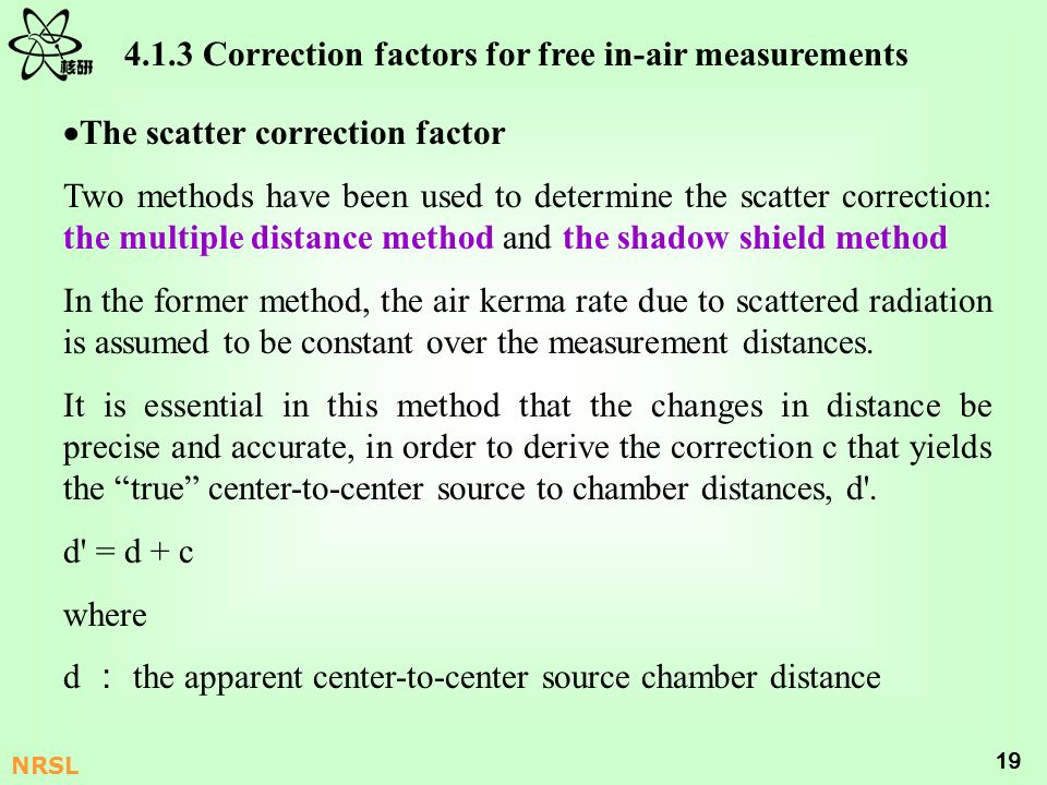 19 NRSL 4.1.3 Correction factors for free in-air measurements The scatter correction factor Two methods have been used to determine the scatter correc