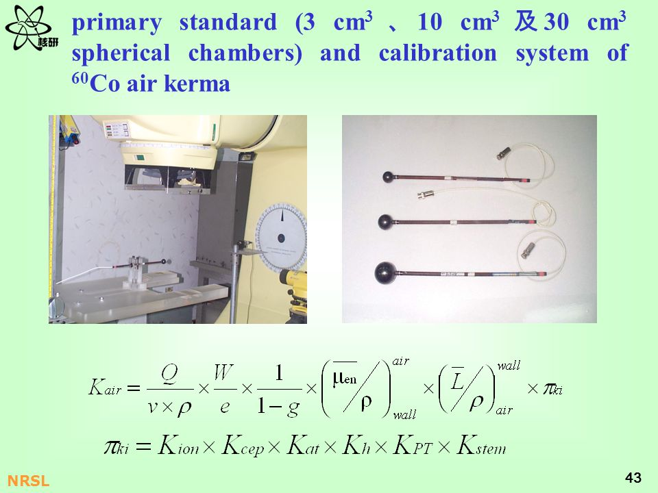 43 NRSL primary standard (3 cm 3 10 cm 3 30 cm 3 spherical chambers) and calibration system of 60 Co air kerma