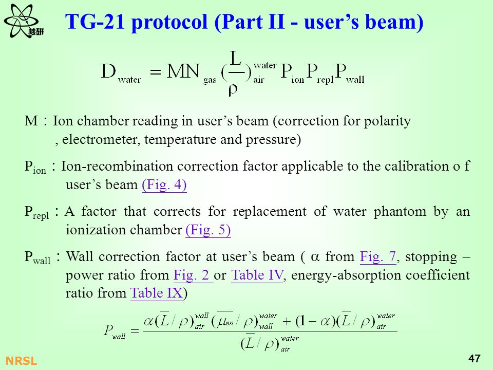47 NRSL TG-21 protocol (Part II - users beam) M Ion chamber reading in users beam (correction for polarity, electrometer, temperature and pressure) P