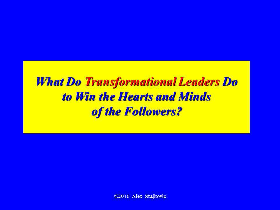 ©2010 Alex Stajkovic What Do Transformational Leaders Do to Win the Hearts and Minds of the Followers?