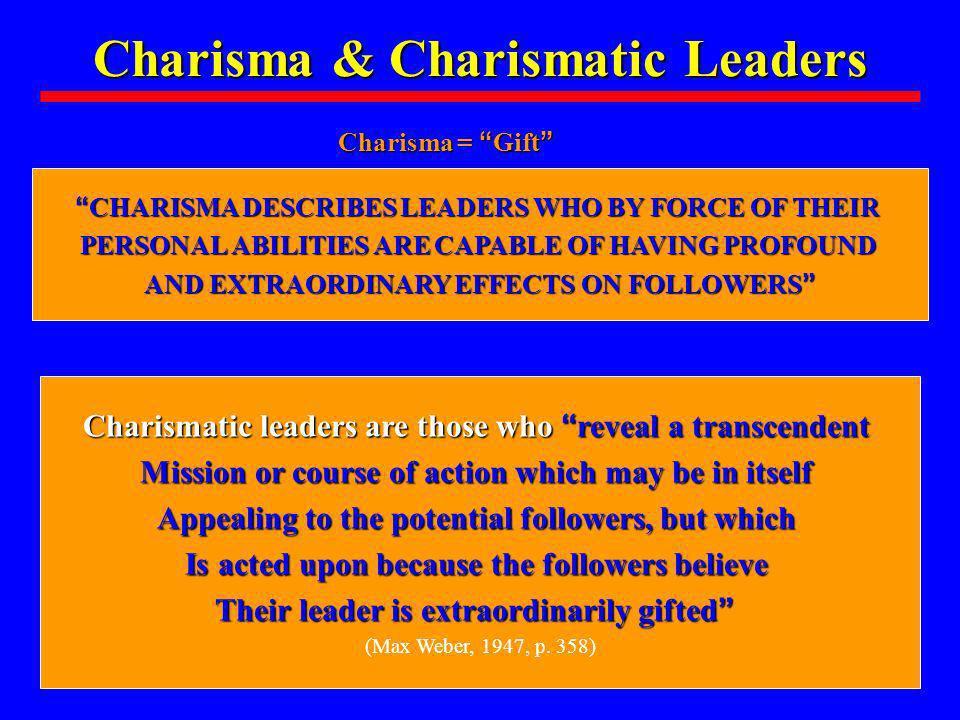 Charisma & Charismatic Leaders Charisma = Gift Charisma = Gift CHARISMA DESCRIBES LEADERS WHO BY FORCE OF THEIR CHARISMA DESCRIBES LEADERS WHO BY FORC
