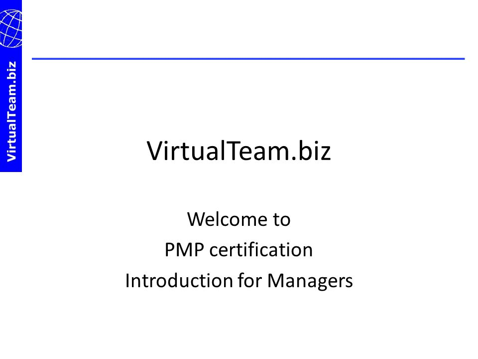 VirtualTeam.biz Welcome to PMP certification Introduction for Managers
