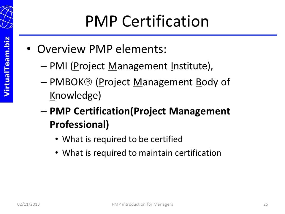 Overview PMP elements: – PMI (Project Management Institute), – PMBOK (Project Management Body of Knowledge) – PMP Certification(Project Management Pro