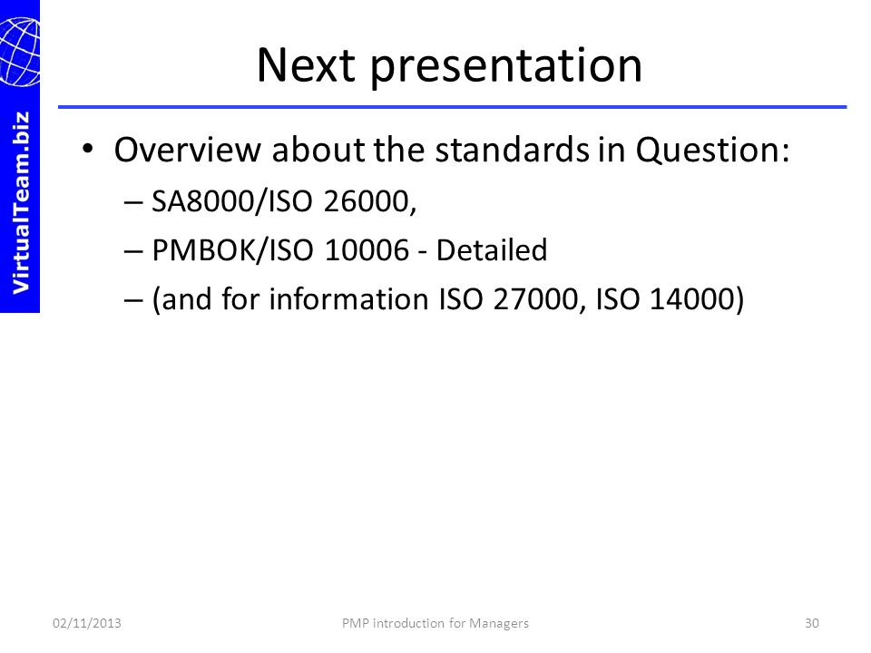 Overview about the standards in Question: – SA8000/ISO 26000, – PMBOK/ISO 10006 - Detailed – (and for information ISO 27000, ISO 14000) Next presentat
