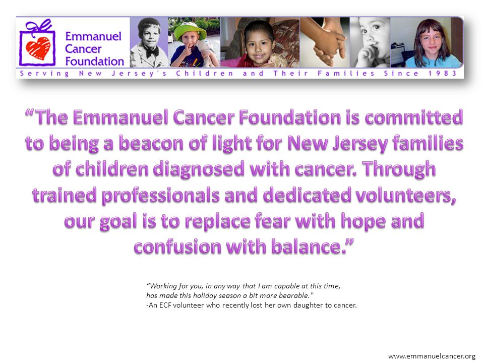 www.emmanuelcancer.org Working for you, in any way that I am capable at this time, has made this holiday season a bit more bearable.