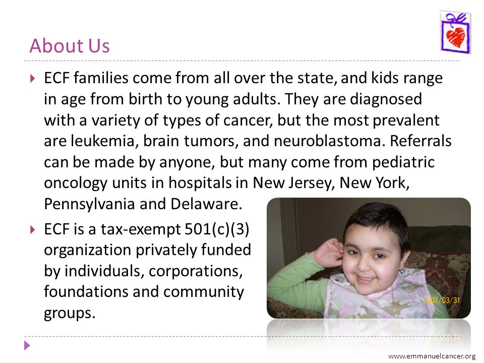 About Us ECF families come from all over the state, and kids range in age from birth to young adults. They are diagnosed with a variety of types of ca