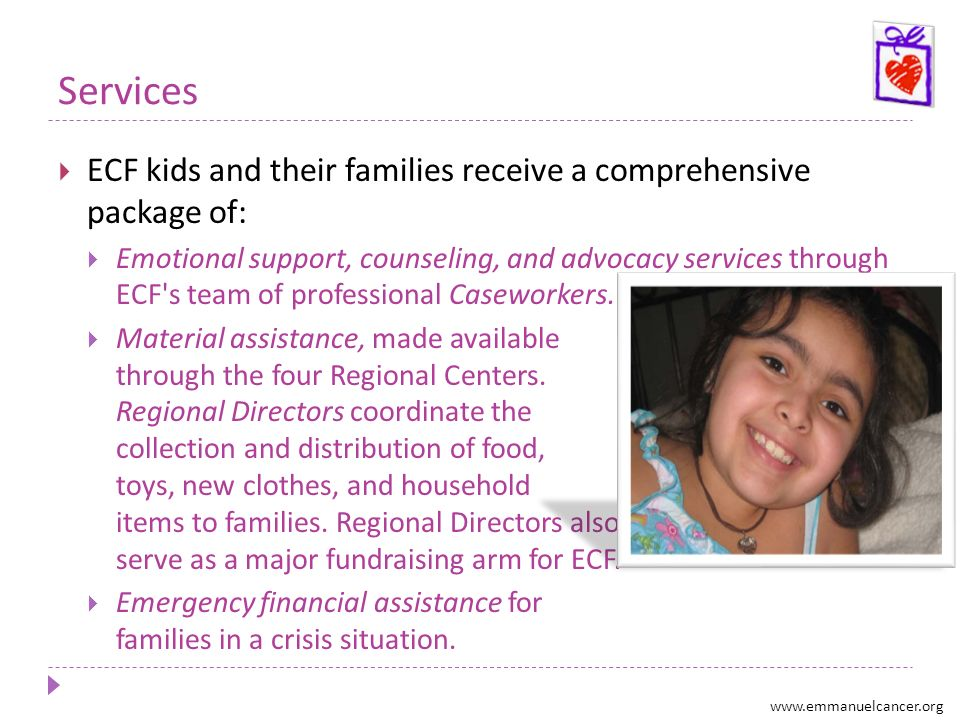 Services ECF kids and their families receive a comprehensive package of: Emotional support, counseling, and advocacy services through ECF's team of pr