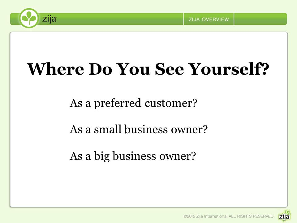 Where Do You See Yourself? As a preferred customer? As a small business owner? As a big business owner?