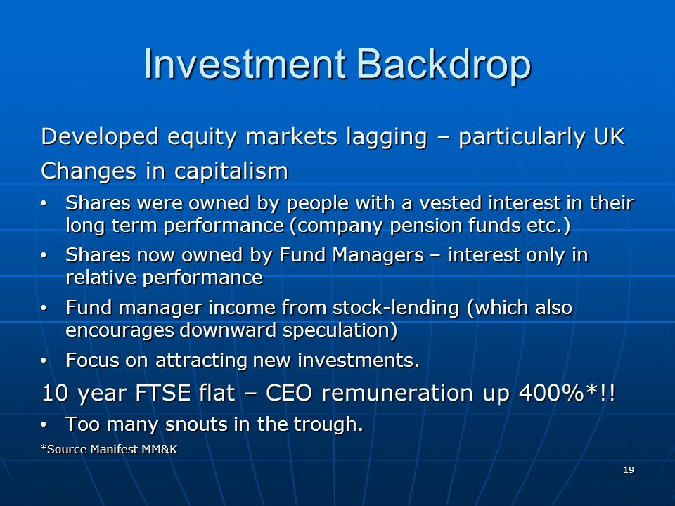 Investment Backdrop Developed equity markets lagging – particularly UK Changes in capitalism Shares were owned by people with a vested interest in the