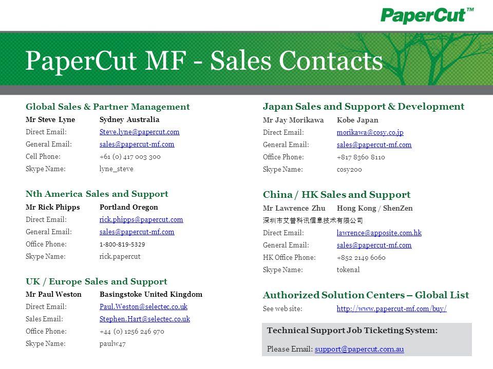 PaperCut MF - Sales Contacts Global Sales & Partner Management Mr Steve LyneSydney Australia Direct Email:Steve.lyne@papercut.comSteve.lyne@papercut.c