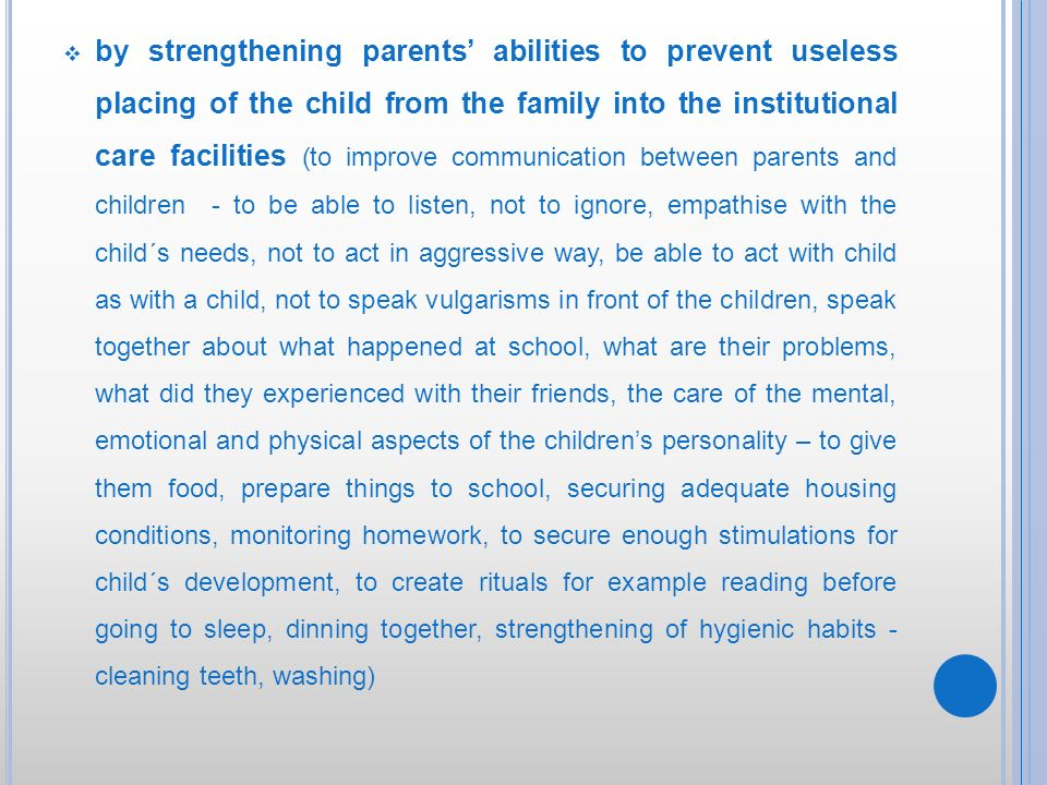 by strengthening parents abilities to prevent useless placing of the child from the family into the institutional care facilities (to improve communic