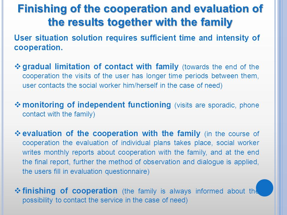 Finishing of the cooperation and evaluation of the results together with the family User situation solution requires sufficient time and intensity of