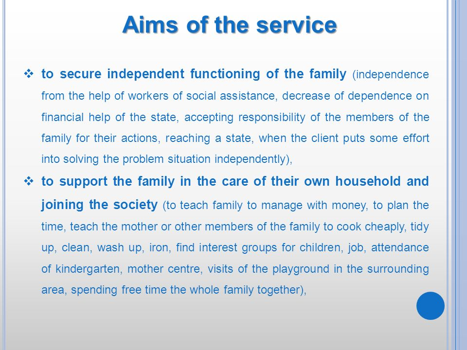 Aims of the service to secure independent functioning of the family (independence from the help of workers of social assistance, decrease of dependenc