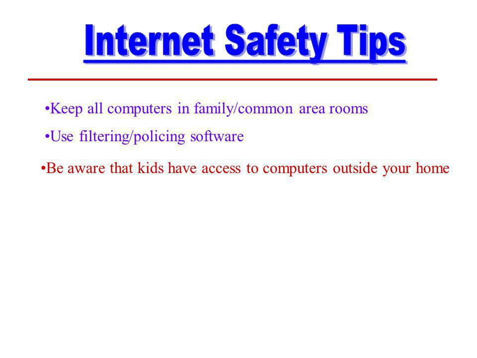Keep all computers in family/common area rooms Use filtering/policing software Be aware that kids have access to computers outside your home