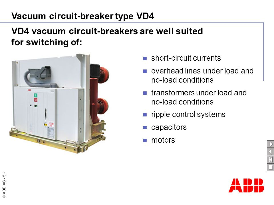 Vacuum circuit-breaker type VD4 © ABB AG - 5 - VD4 vacuum circuit-breakers are well suited for switching of: short-circuit currents overhead lines und