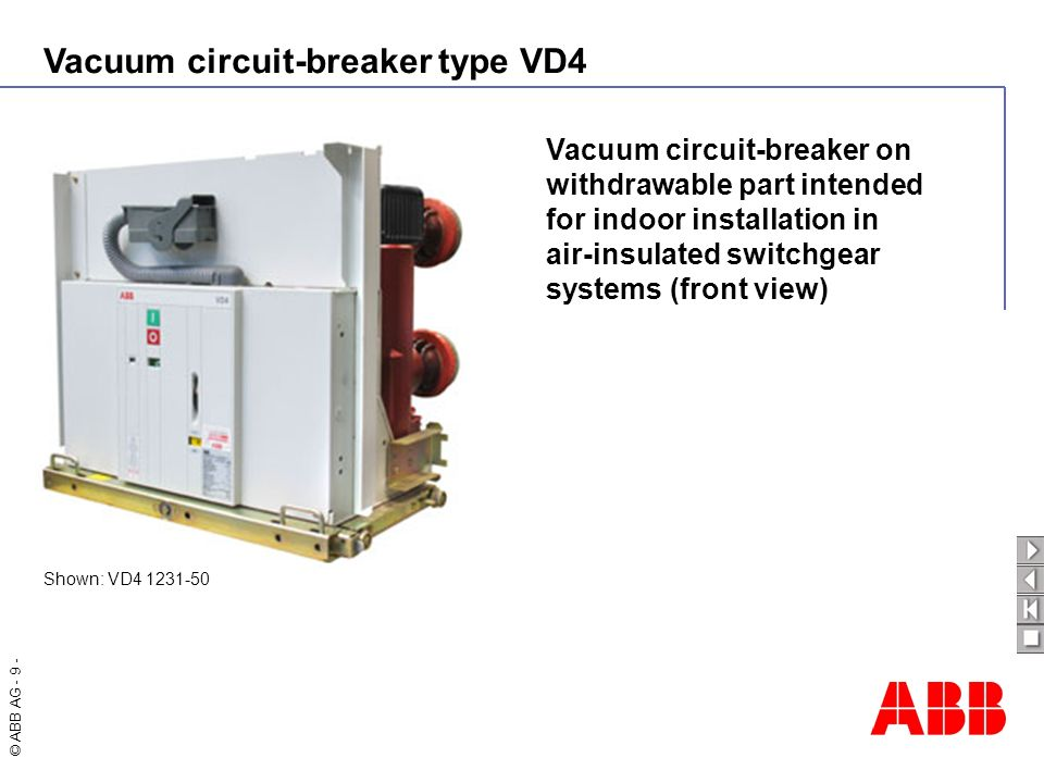 Vacuum circuit-breaker type VD4 © ABB AG - 10 - Vacuum circuit-breaker on withdrawable part intended for indoor installation in air-insulated switchgear systems (pole view) Shown: VD4 1220-50