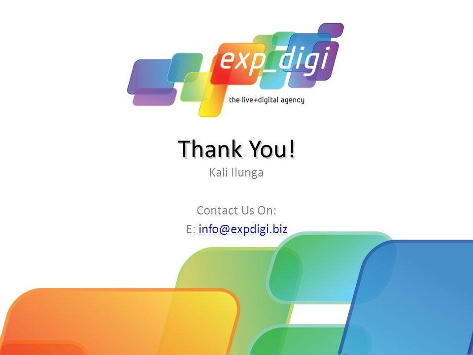 Thank You! Kali Ilunga Contact Us On: E: info@expdigi.bizinfo@expdigi.biz