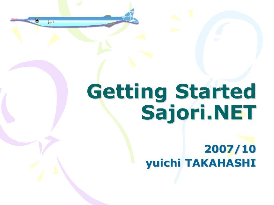 Getting Started Sajori.NET 2007/10 yuichi TAKAHASHI