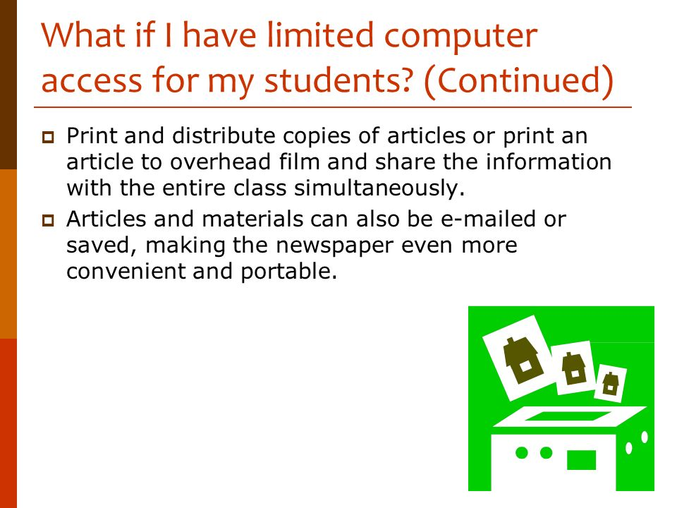 What if I have limited computer access for my students? (Continued) Print and distribute copies of articles or print an article to overhead film and s