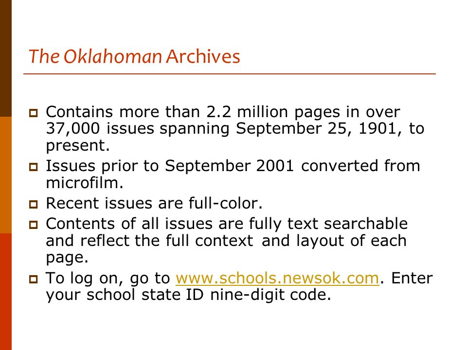 The Oklahoman Archives Contains more than 2.2 million pages in over 37,000 issues spanning September 25, 1901, to present. Issues prior to September 2
