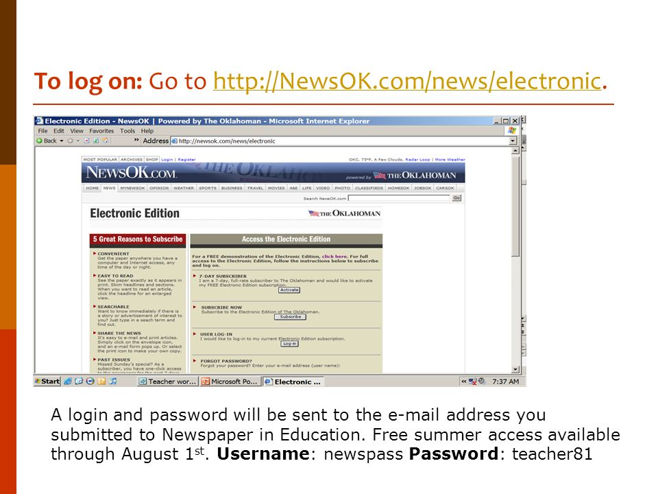 To log on: Go to http://NewsOK.com/news/electronic.http://NewsOK.com/news/electronic A login and password will be sent to the e-mail address you submi