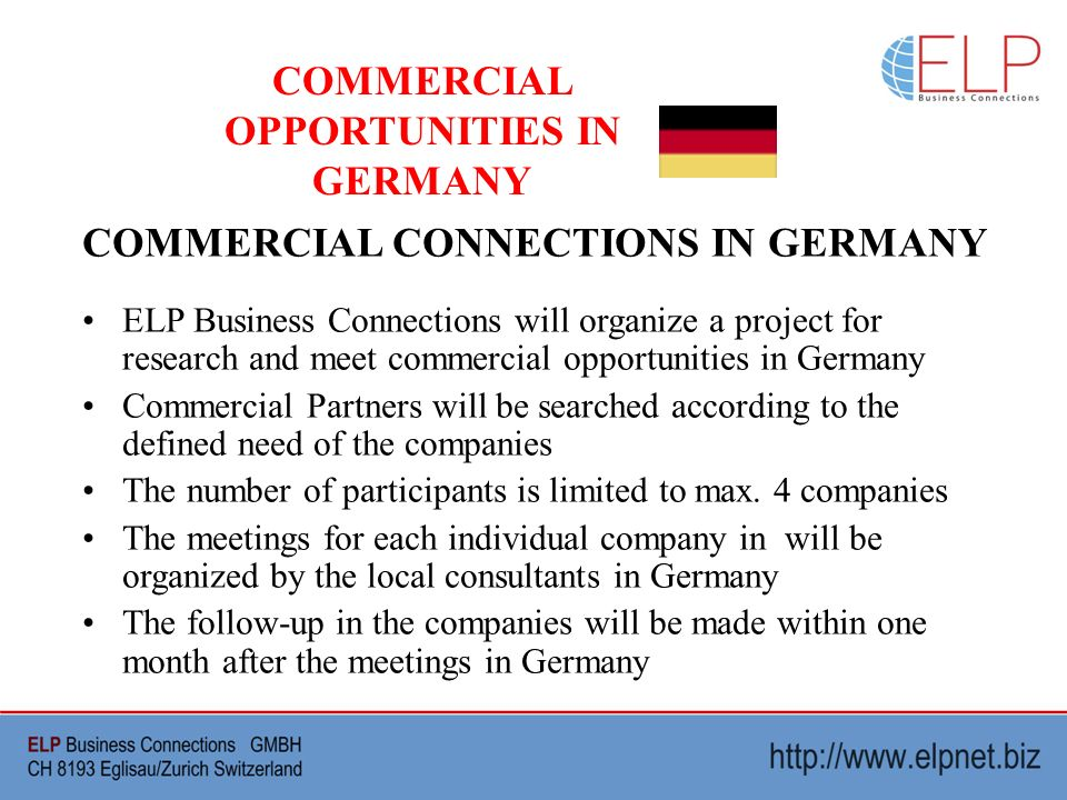COMMERCIAL OPPORTUNITIES IN GERMANY COMMERCIAL CONNECTIONS IN GERMANY ELP Business Connections will organize a project for research and meet commercia
