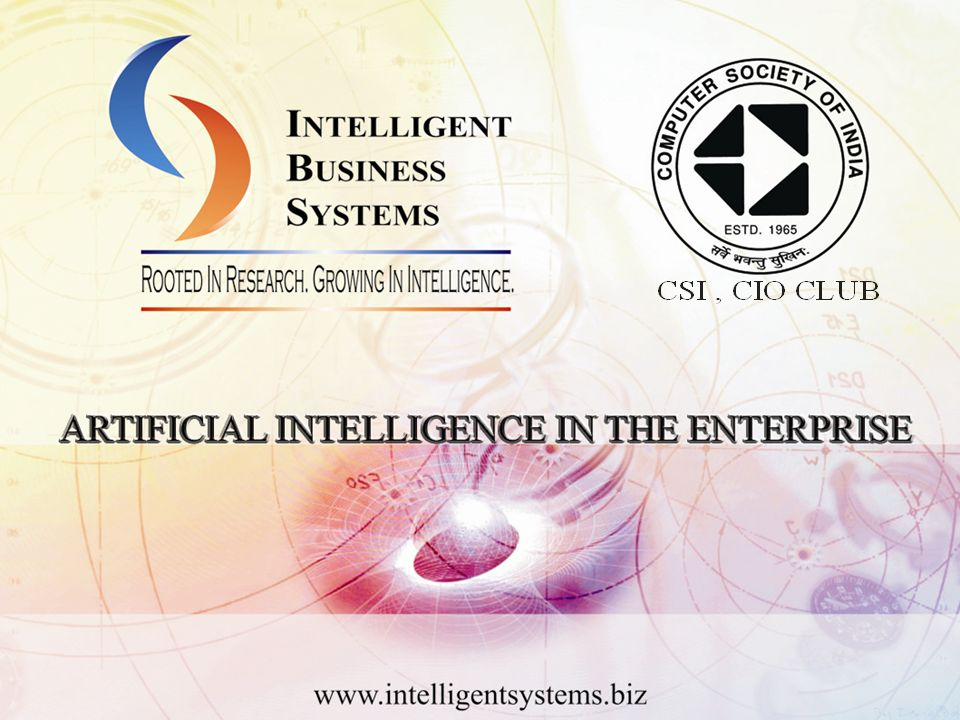 Software Gets Smarter Artificial Intelligence in the Enterprise Dr Kaustubh Chokshi CEO, Intelligent Business Systems