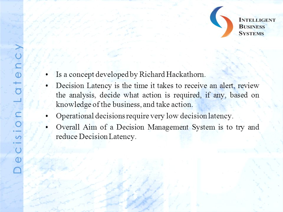 Is a concept developed by Richard Hackathorn. Decision Latency is the time it takes to receive an alert, review the analysis, decide what action is re