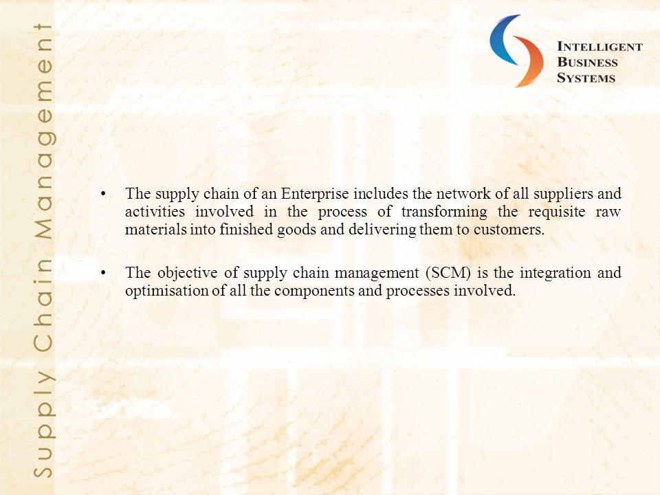 The supply chain of an Enterprise includes the network of all suppliers and activities involved in the process of transforming the requisite raw mater