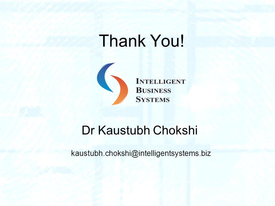 Thank You! Dr Kaustubh Chokshi kaustubh.chokshi@intelligentsystems.biz