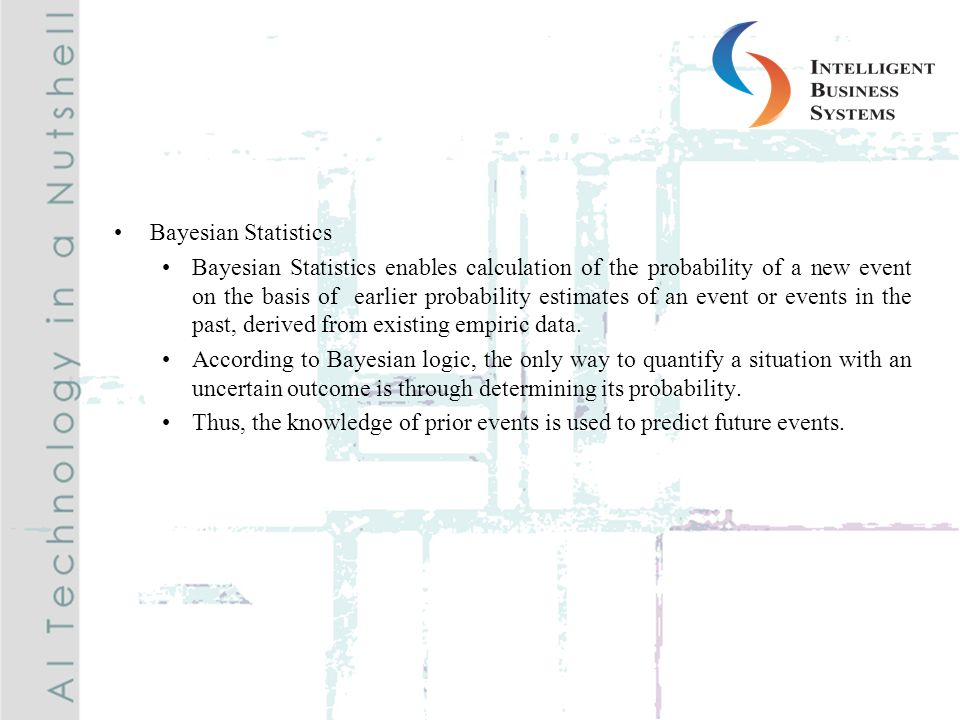 Bayesian Statistics (cont.) This is an iterative or learning process and is the preferred method for designing software that learns from experience.