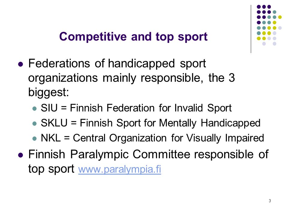 3 Competitive and top sport Federations of handicapped sport organizations mainly responsible, the 3 biggest: SIU = Finnish Federation for Invalid Spo